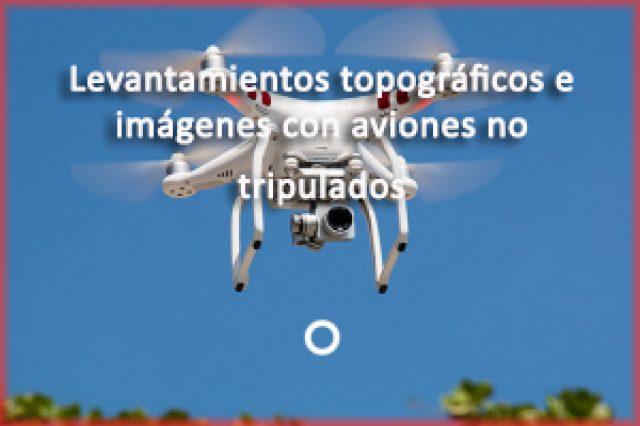 Levantamientos topográficos e imágenes con aviones no tripulados